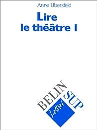 Lire le theatre tome 1 par Anne Ubersfeld