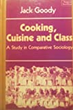 Cooking, Cuisine and Class : A Study in Comparative Sociology, Goody, Jack, 0521244552