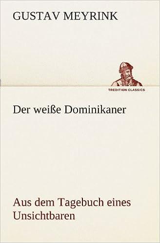 Der weiße Dominikaner: Aus dem Tagebuch eines Unsichtbaren (TREDITION CLASSICS)