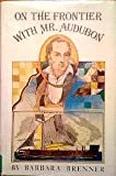 On the Frontier with Mr. Audubon, Barbara Brenner, 0698203852