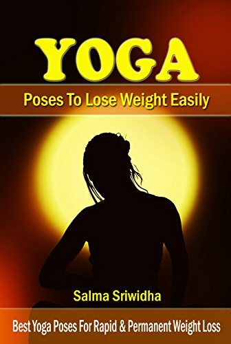Yoga Poses To Lose Weight Easily: Best Yoga Poses For Rapid & Permanent Weight Loss
