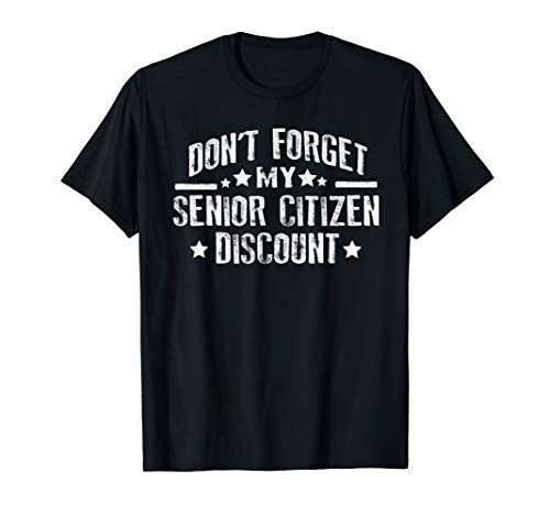 Don't Forget My Senior Citizen Discount T-Shirt Funny Tees for $<!--$19.99-->