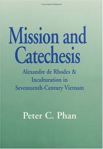 Mission and Catechesis: Alexandre De Rhodes and Inculturation in Seventeenth-Century Vietnam (Faith and Cultures Series) by Orbis Books