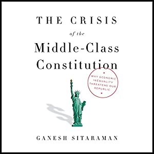 The Crisis of the Middle-Class Constitution Audiobook