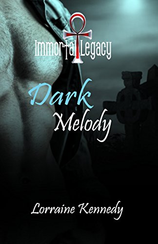 Dark Melody (Immortal Legacy Book 1) by [Kennedy, Lorraine]