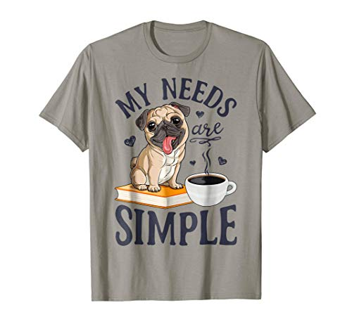 My Needs Are Simple T shirt Pug Dog Lover Funny Book Coffee for $<!--$15.99-->