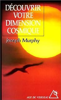 Découvrir votre dimension cosmique : la pensée positive en accord avec l'univers de l'esprit, Murphy, Joseph