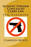 Illinois' Firearm Concealed Carry Law FAQ Handbook, Cameron Monti, 1495283011