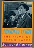 American Vision : The Films of Frank Capra, Carney, Raymond, 0521326192
