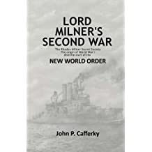 Lord Milner's Second War: The Rhodes-Milner secret society; the origin of World War I; and the start of the New World Order