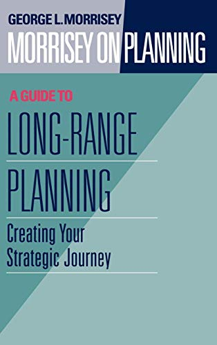 Morrisey on Planning, A Guide to Long-Range Planning: Creating Your Strategic Journey (v. 2)