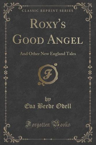 Roxy's Good Angel: And Other New England Tales (Classic Reprint)