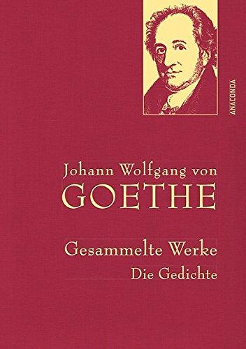 Johann Wolfgang von Goethe - Gesammelte Werke. Die Gedichte (Anaconda Gesammelte Werke)
