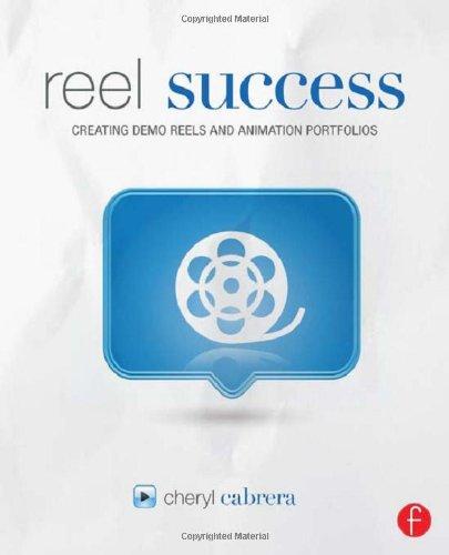 Reel Success: Creating Demo Reels and Animation Portfolios (Demo Reel)