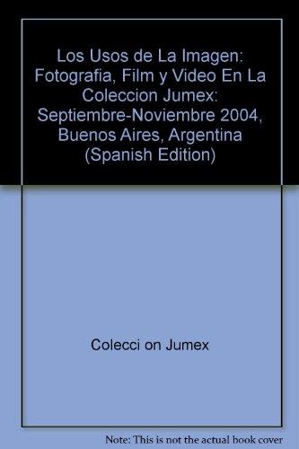 Price comparison product image Los Usos de La Imagen: Fotografia,  Film y Video En La Coleccion Jumex: Septiembre-Noviembre 2004,  Buenos Aires,  Argentina (Spanish Edition)
