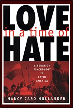 Love in a Time of Hate: Liberation Psychology in Latin America