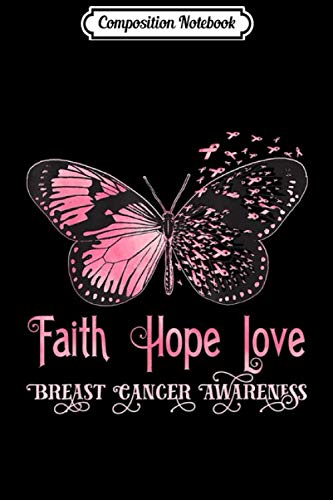 Composition Notebook: Faith Hope Love Pink Butterfly Breast Cancer Awareness  Journal/Notebook Blank Lined Ruled 6x9 100 Pages