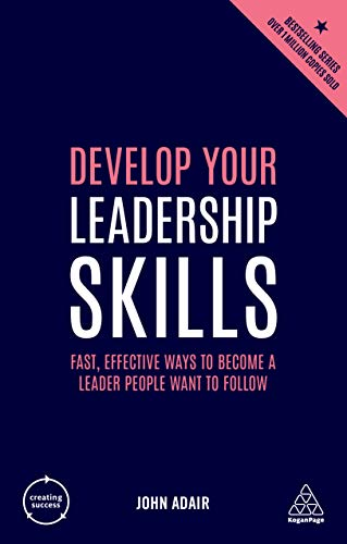 Develop Your Leadership Skills: Fast, Effective Ways to Become a Leader People Want to Follow (Creating Success Book 76) (Critical Success Factors And Key Performance Indicators)