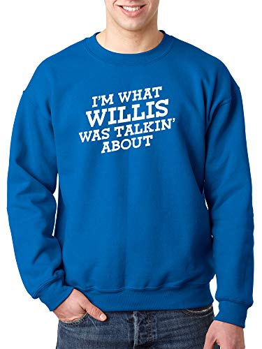 Trendy USA 1226 - Crewneck I'm What Willis was Talking About TV Show Unisex Pullover Sweatshirt 3XL Royal Blue