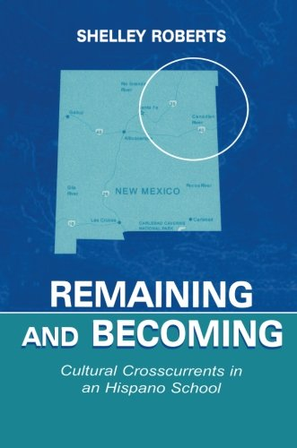 Remaining and Becoming: Cultural Crosscurrents in An Hispano School (Sociocultural, Political, and Historical Studies in