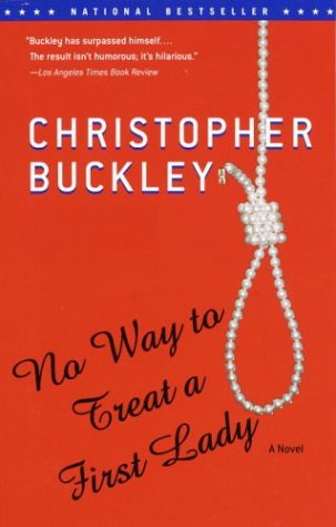 No Way to Treat a First Lady (2002) (Book) written by Christopher Buckley