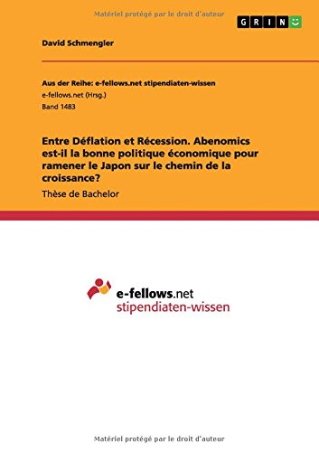 Entre Déflation et Récession. Abenomics est-il la bonne politique économique pour ramener le Japon sur le chemin de la croissance? (French Edition)