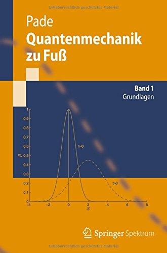 Quantenmechanik zu Fuß 1: Grundlagen (Springer-Lehrbuch) (German Edition)
