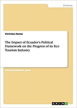The Impact of Ecuador's Political Framework on the Progress of its Eco Tourism Industry