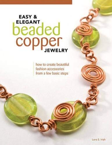 Easy & Elegant Beaded Copper Jewelry: How to Create Beautiful Fashion Accessories from a Few Basic Steps by Lora Irish (April 01,2011)