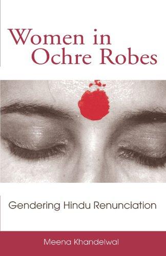 Women in Ochre Robes: Gendering Hindu Renunciation (SUNY series in Hindu Studies)