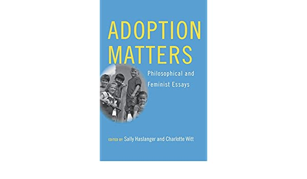 adoption matters philosophical and feminist essays sally  adoption matters philosophical and feminist essays sally haslanger charlotte witt 9780801489631 com books