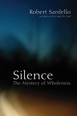 Silence: The Mystery of Wholeness