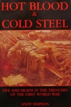 Hot Blood and Cold Steel: Life and Death in the Trenches of the First World War by Andy Simpson (7-Jul-1993) Paperback