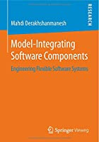 Model-Integrating Software Components: Engineering Flexible Software Systems Front Cover