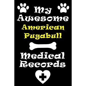 My American Pugabull Medical Records Notebook / Journal 6x9 with 120 Pages Keepsake Dog log: for American Pugabull lover Vaccinations, Vet Visits, ... keepsake Medical Logbook journal notebook 26