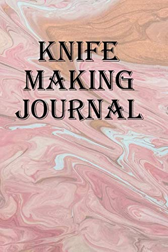 (Knife Making Journal: Record all your knife making adventures )
