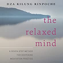 The Relaxed Mind: A Seven-Step Method for Deepening Meditation Practice Audiobook by Dza Kilung Rinpoche Narrated by Roger Clark