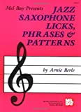 Mel Bay Presents Jazz Saxophone Licks, Phrases and Patterns, Arnie Berle, 1562220896