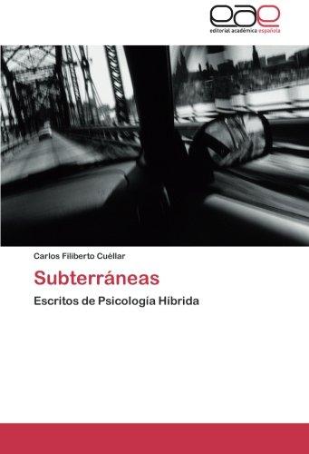 Subterraneas: Escritos de Psicologia Hibrida (Spanish Edition) [Carlos Filiberto Cuellar] (Tapa Blanda)