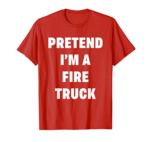 Pretend Im A Fire Truck Costume Halloween Idea Lazy Clever T-Shirt