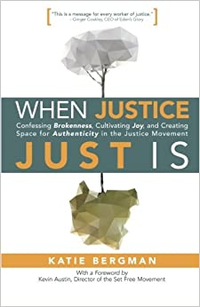 Book When Justice Just Is: Confessing Brokenness, Cultivating Joy, and Creating Space for Authenticity in the Justice Movement