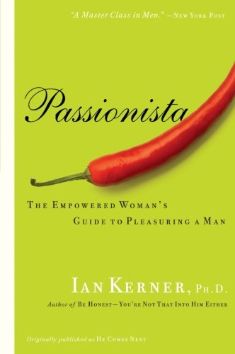Passionista: The Empowered Woman's Guide to Pleasuring a Man (Kerner) PDF