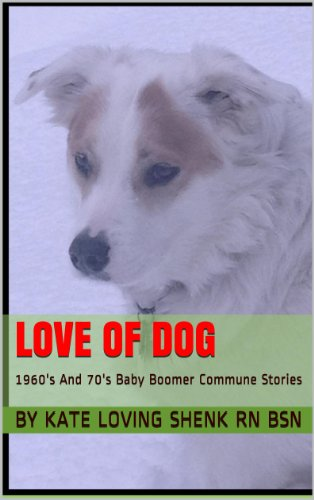 Love Of Dog: 1960's And 70's Baby Boomer Commune Stories (The Prayer Prescription Series)