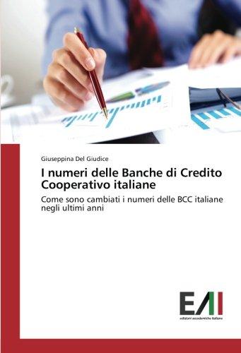 I numeri delle Banche di Credito Cooperativo italiane: Come sono cambiati i numeri delle BCC italiane negli ultimi anni (Italian Edition)