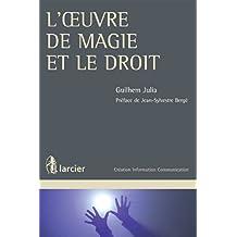 L'oeuvre de magie et le droit (Création Information Communication) (French Edition)
