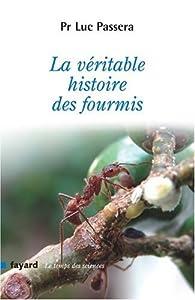 La véritable histoire des fourmis par Luc Passera