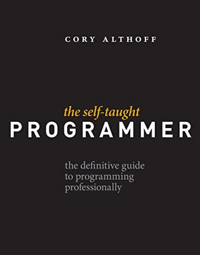 The Self-Taught Programmer: The Definitive Guide to Programming Professionally