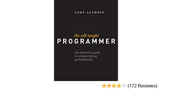 The self taught programmer the definitive guide to programming the self taught programmer the definitive guide to programming professionally 1 cory althoff ebook amazon fandeluxe Choice Image