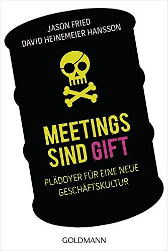 Meetings sind Gift: Plädoyer für eine neue Geschäftskultur