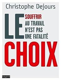 Le choix : souffrir au travail n'est pas une fatalité par Christophe Dejours